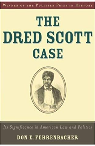 The Dred Scott Case: Its Significance in American Law and Politics Don E. Fehrenbacher