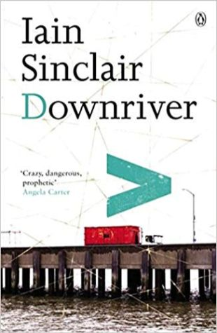 Downriver Iain Sinclair