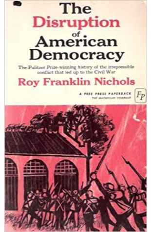 The Disruption of American Democracy Roy Franklin Nichols