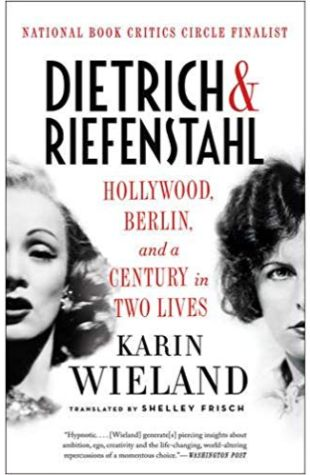 Dietrich and Riefenstahl: Hollywood, Berlin, and a Century in Two Lives
