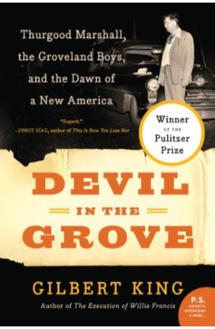 Devil in the Grove: Thurgood Marshall, the Groveland Boys, and the Dawn of a New America Gilbert King