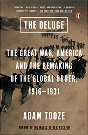 The Deluge: The Great War, America and the Remaking of the Global Order, 1916-1931 Adam Tooze