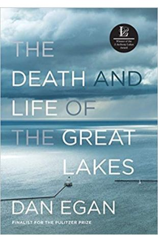 The Death and Life of the Great Lakes Dan Egan