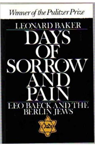 Days of Sorrow and Pain: Leo Baeck and the Berlin Jews Leonard Baker