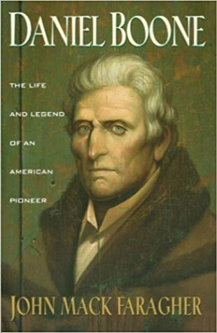 Daniel Boone: The Life and Legend of an American Pioneer John Mack Faragher