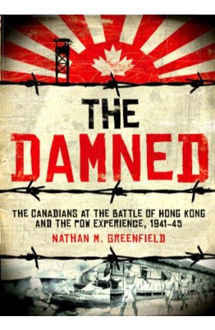 The Damned: The Canadians at the Battle of Hong Kong and the POW Experience, 1941-45