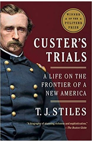 Custer's Trials: A Life on the Frontier of a New America T. J. Stiles