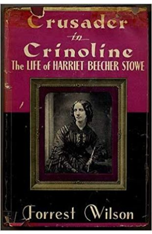 Crusader in Crinoline: The Life of Harriet Beecher Stowe Forrest Wilson