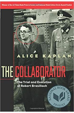 The Collaborator: The Trial & Execution of Robert Brasillach Alice Kaplan