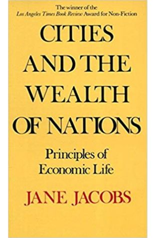 Cities and the Wealth of Nations Jane Jacobs