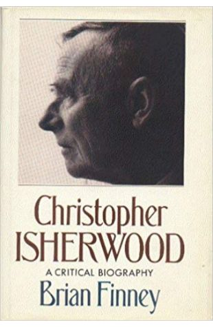 Christopher Isherwood: A Critical Biography Brian Finney