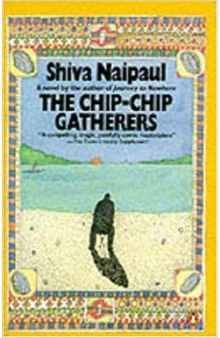 The Chip Chip Gatherers Shiva Naipaul