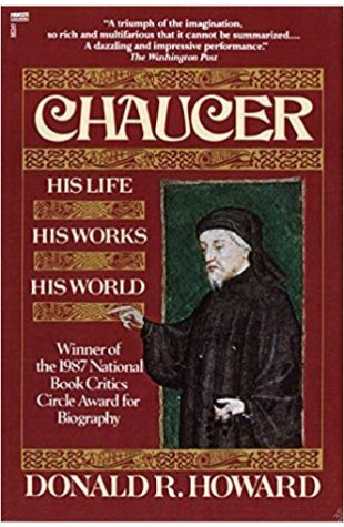 Chaucer: His Life, His Work, His World Donald Howard