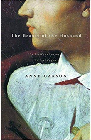 The Beauty of the Husband: A Fictional Essay in 29 Tangos Anne Carson