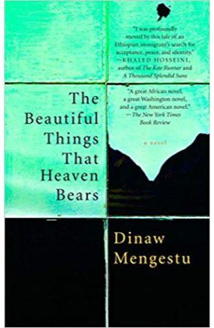 The Beautiful Things That Heaven Bears: A Novel Dinaw Mengestu