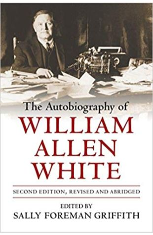 The Autobiography of William Allen White William Allen White