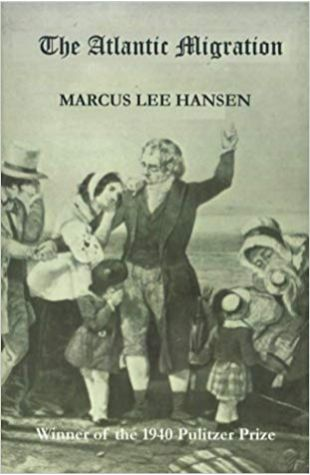 The Atlantic Migration, 1607–1860 Marcus Lee Hansen