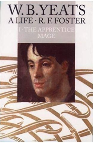 W.B. Yeats: A Life: Volume 1. The Apprentice Mage, 1865-1914 R.F. Foster