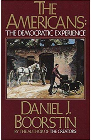 The Americans: The Democratic Experience Daniel J. Boorstin