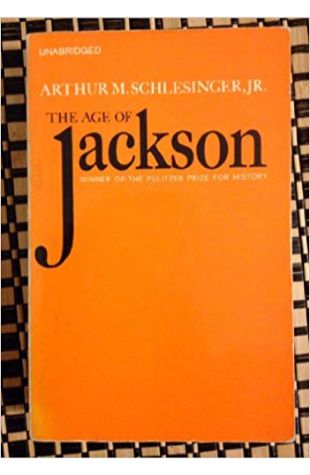 The Age of Jackson Arthur M. Schlesinger, Jr.