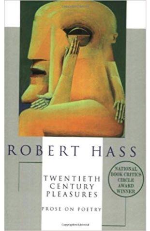 Twentieth Century Pleasures: Prose on Poetry Robert Hass
