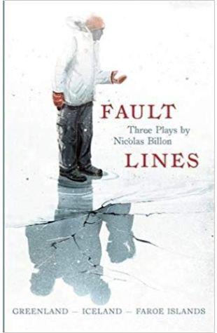 Fault Lines: Three Plays Nicolas Billon