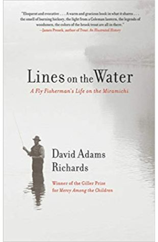 Lines on the Water – A Fisherman's Life on the Miramichi David Adams Richards