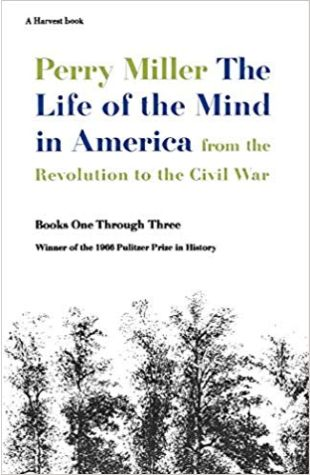 The Life of the Mind in America Perry Miller