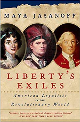 Liberty's Exiles: American Loyalists in the Revolutionary War Maya Jasanoff