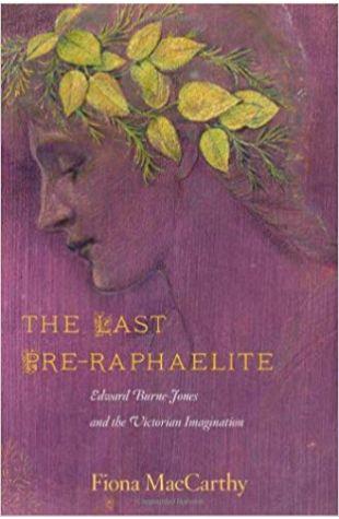 The Last Pre-Raphaelite: Edward Burne-Jones and the Victorian Imagination Fiona MacCarthy
