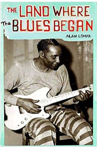 The Land Where the Blues Began Alan Lomax