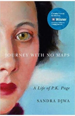 Journey with No Maps: A Life of P.K. Page Sandra Djwa