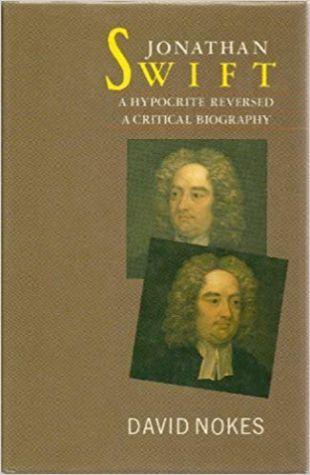 Jonathan Swift: A Hypocrite Reversed, A Critical Biography David Nokes