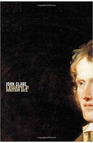 John Clare: A Biography Jonathan Bate