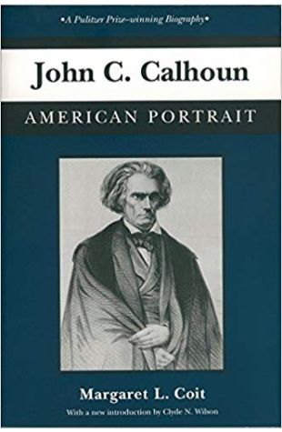 John C. Calhoun: American Portrait Margaret Louise Coit