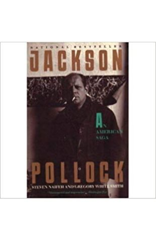Jackson Pollock: An American Saga Steven Naifeh and Gregory White Smith