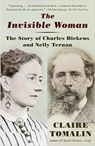 The Invisible Woman: The Story of Nelly Ternan and Charles Dickens Claire Tomalin