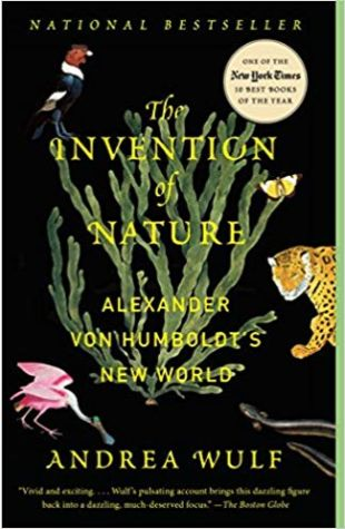The Invention of Nature: Alexander von Humboldt's New World Andrea Wulf