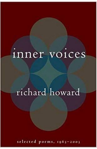 Inner Voices: Selected Poems, 1963-2003 Richard Howard