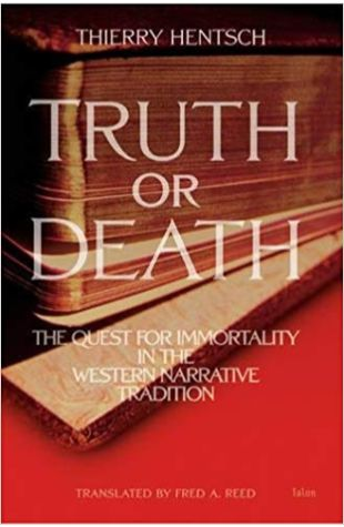 Truth or Death: The Quest for Immortality in the Western Narrative Tradition Fred A. Reed
