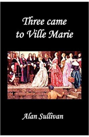 Three Came to Ville Marie Alan Sullivan
