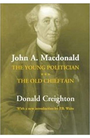 John A. Macdonald, The Old Chieftain Donald G. Creighton