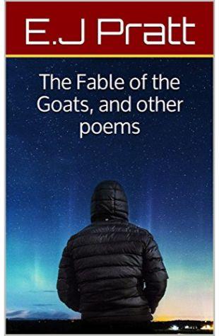 The Fable of the Goats E.J. Pratt