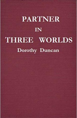Partner in Three Worlds Dorothy Duncan