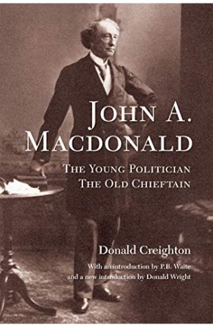 John A. Macdonald, The Young Politician Donald G. Creighton