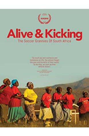 Alive & Kicking: The Soccer Grannies of South Africa Lara-Ann de Wet