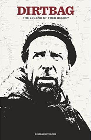 Dirtbag: The Legend of Fred Beckey Dave O'Leske