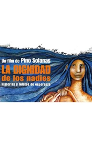 La dignidad de los nadies Fernando E. Solanas