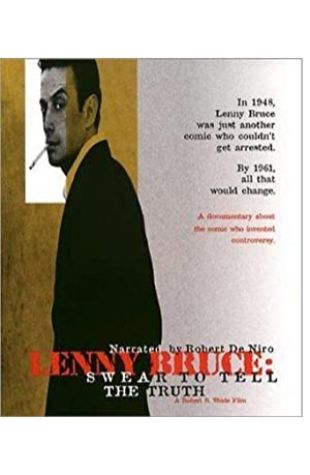Lenny Bruce: Swear to Tell the Truth Robert B. Weide