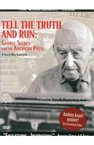 Tell the Truth and Run: George Seldes and the American Press Rick Goldsmith